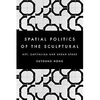 The Spatial Politics of the Sculptural: Art, Capitalism and the Urban Space