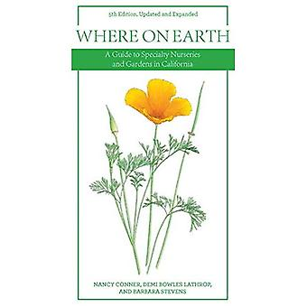 Where on Earth: A Guide to Specialty Nurseries and Gardens in California
