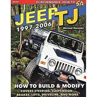 Jeep TJ 1997-2006: How to Build and Modify