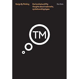 Thinking Trademarks, Symbols� and Logotypes: Design by Thinking