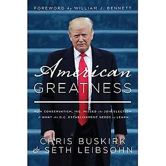 American Greatness: How Conservatism Inc. Missed the 2016 Election and What� the D.C. Establishment Needs to Learn