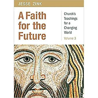 A Faith for the Future: Church's Teachings for a Changing World, Volume 3