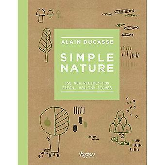 Nature simple: 150 nouvelles recettes fraîches, des plats sains