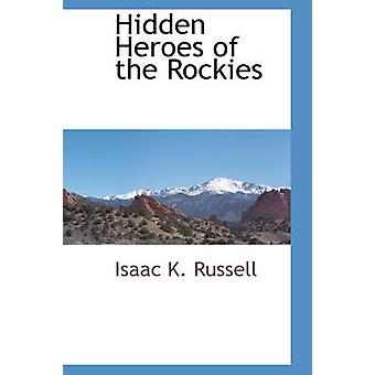 Hidden Heroes of the Rockies by Russell & Isaac K.
