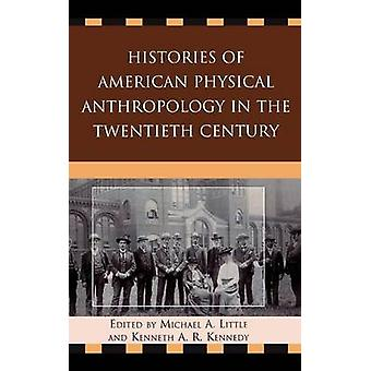 Histories of American Physical Anthropology in the Twentieth Century by Little & Michael A.