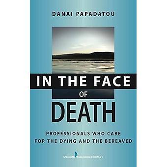 Face à la mort les professionnels qui s'occupent des mourants et les personnes en deuil par Papadatou & Danai