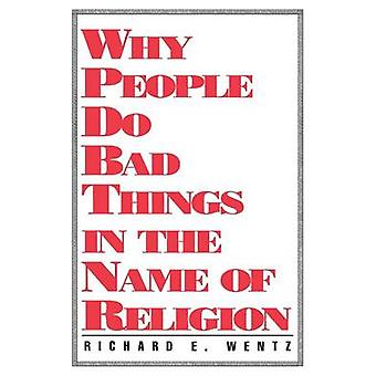 Why People Do Bad Things by Wentz & Richard E.