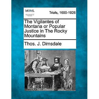 Die Bürgerwehr Montana oder der beliebte Justiz in den Rocky Mountains von Dimsdale & Thos. J.