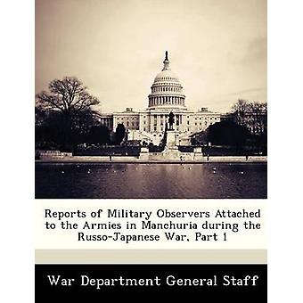 Reports of Military Observers Attached to the Armies in Manchuria during the RussoJapanese War Part 1 by War Department General Staff