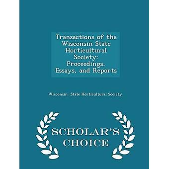 Transactions of the Wisconsin State Horticultural Society Proceedings Essays and Reports  Scholars Choice Edition by State Horticultural Society & Wisconsin