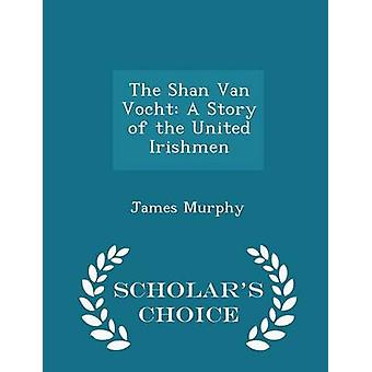The Shan Van Vocht A Story of the United Irishmen  Scholars Choice Edition by Murphy & James