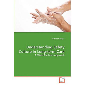 Understanding Safety Culture in Longterm Care by Halligan & Michelle