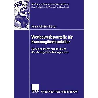 Wettbewerbsvorteile fr Konsumgterhersteller  Systemangebote aus der Sicht des strategischen Managements by WilsdorfKhler & Heide