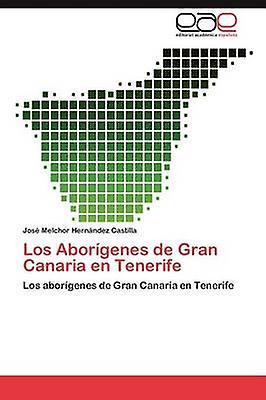 Los Aborigenes de Gran Canaria En Tenerife by Hernndez Castilla & Jos Melchor