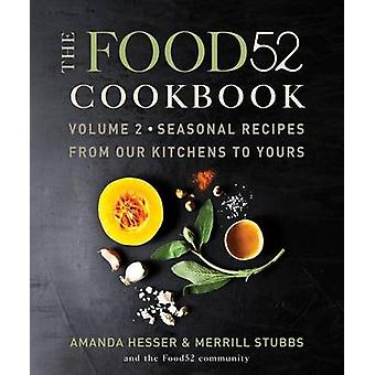 The Food52 Cookbook - Volume 2 - Seasonal Recipes from Our Kitchens to