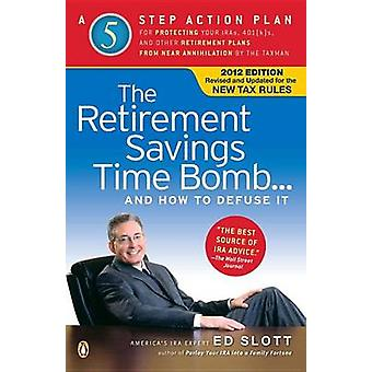 The Retirement Savings Time Bomb . . . and How to Defuse It - A Five-S
