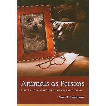 Animals as Persons - Essays on the Abolition of Animal Exploitation by
