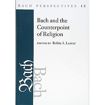 Bach Perspectives - Volume 12 - Bach and the Counterpoint of Religion