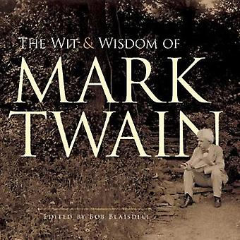 The Wit and Wisdom of Mark Twain by Mark Twain - Bob Laisdell - 97804