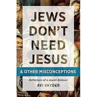 Jews Don't Need Jesus. . .and Other Misconceptions - Reflections of a