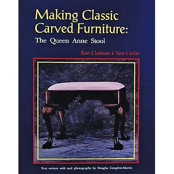 Making Classic Carved Furniture - The Queen Anne Stool by R. Clarkson
