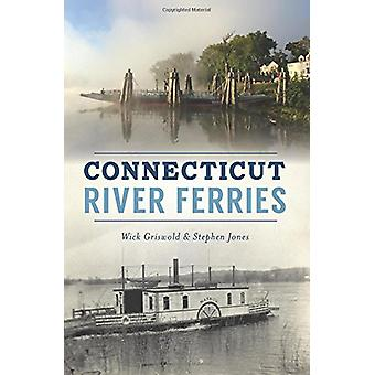 Connecticut River Ferries by Wick Griswold - 9781467138079 Book