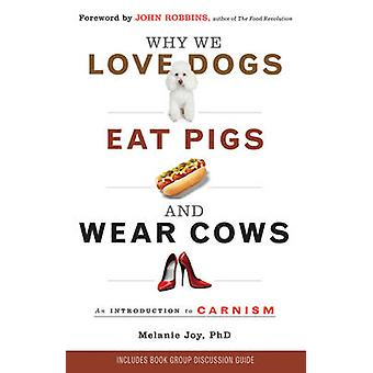Why We Love Dogs - Eat Pigs and Wear Cows - An Introduction to Carnism