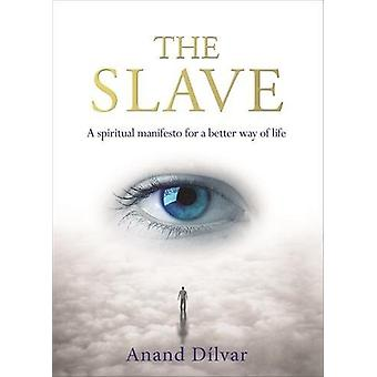 The Slave - A Spiritual Manifesto for a Better Way of Life by Anand Di