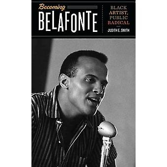Becoming Belafonte - Black Artist - Public Radical by Judith E. Smith