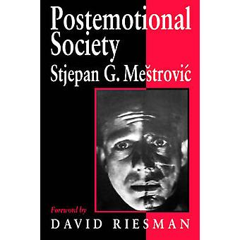 Postemotional Society by Mestrovic & Stjepan G.
