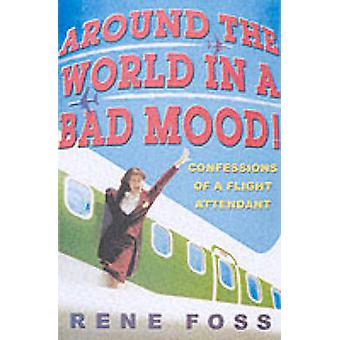 Around the World in a Bad Mood - Confessions of a Flight Attendant by