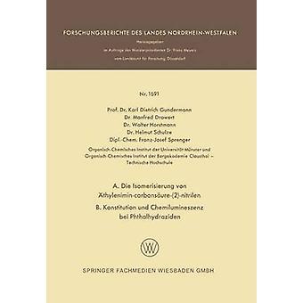 A. Die Isomerisierung von thylenimincarbonsure2nitrilen B. Konstitution und Chemilumineszenz bei Phthalhydraziden von Gundermann & Karl Dietrich