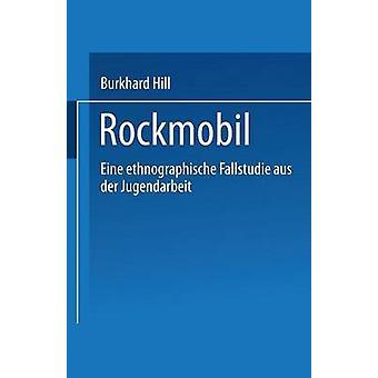 Rockmobil  Eine ethnographische Fallstudie aus der Jugendarbeit by Hill & Burkhard
