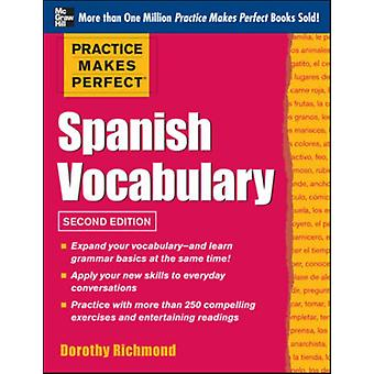 Practice Makes Perfect Spanish Vocabulary 2nd Edition: With 240 Exercises + Free Flashcard App (Paperback) by Richmond Dorothy