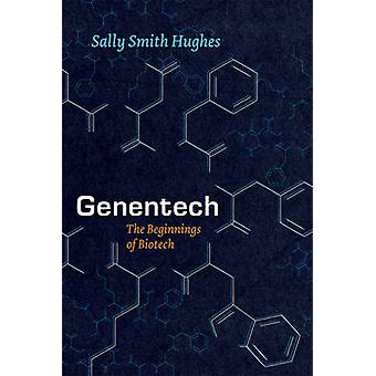 Genentech - The Beginnings of Biotech by Sally Smith Hughes - 97802263