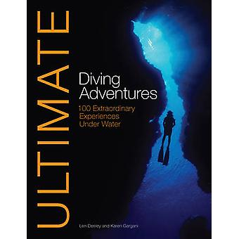 Ultimate Diving Adventures - 100 Extraordinary Experiences Under Water