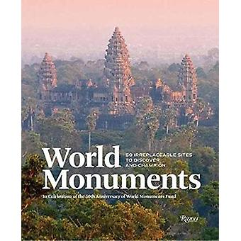 World Monuments - 50 Irreplaceable Sites to Discover - Explore - and C