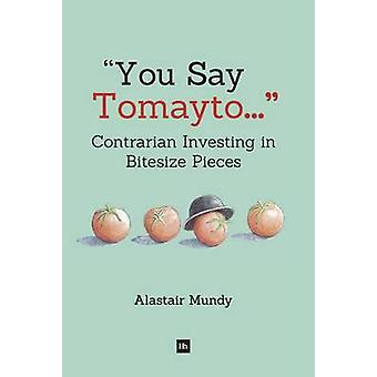 You Say Tomayto - Contrarian Investing in Bitesize Pieces by Alastair