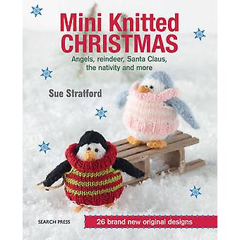 Mini Knitted Christmas by Sue Stratford - 9781782211563 Book