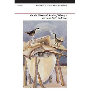 On the Thirteenth Stroke of Midnight - Surrealist Poetry in Britain by