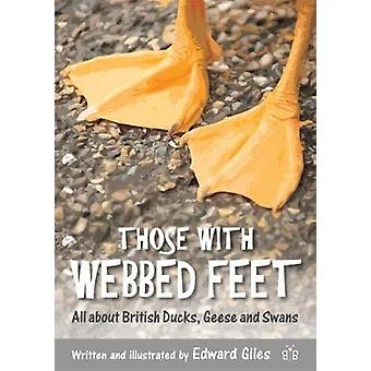 Those with Webbed Feet - All about British Ducks - Geese and Swans by