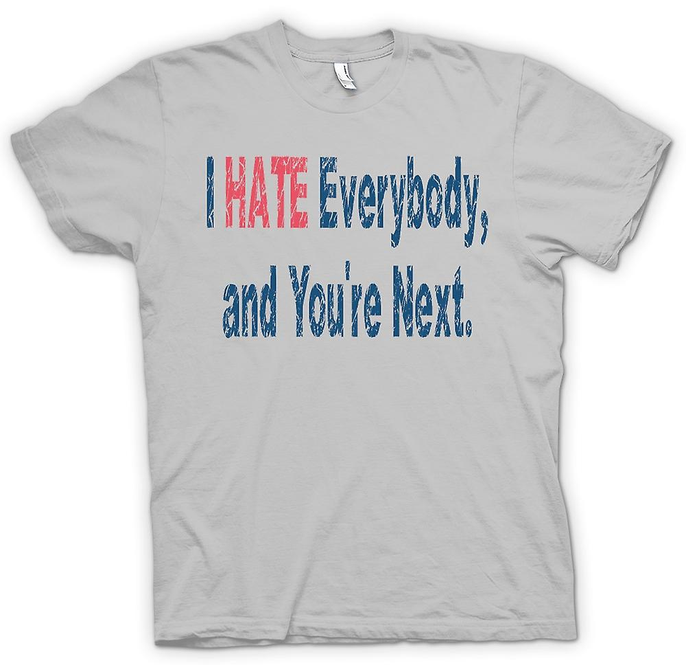 Mens T-shirt - I HATE everybody, and you're next.