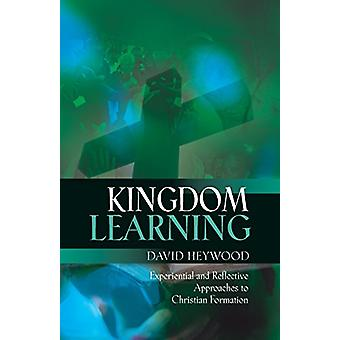 Kingdom Learning - Experiential and Reflective Approaches to Christian