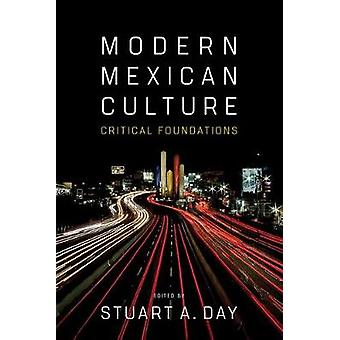 Modern Mexican Culture - Critical Foundations by Stuart A. Day - 97808