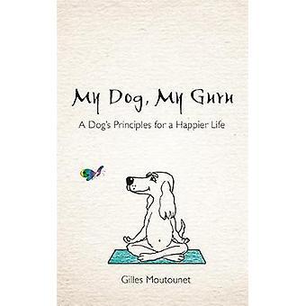 Mon chien - mon gourou - principes du chien pour une vie plus heureuse par Gilles Mou