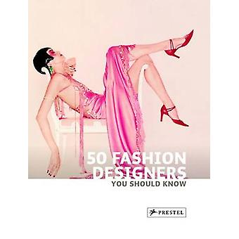 50 Fashion Designers  You Should Know by Simone Werle - 9783791344133
