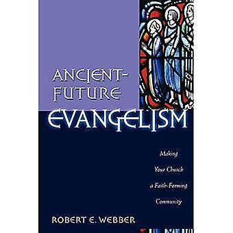 Ancient-future Evangelism: Making Your Church a Faith-forming Community (Ancient-Future Faith)