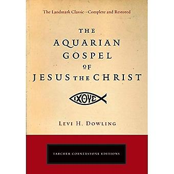 The Aquarian Gospel of Jesus the Christ: The Philosophic and Practical Basis of the Religion of the Aquarian Age of the World and of the Church Univer (Tarcher Cornerstone Editions)