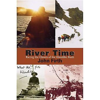 River Time : Facing the Ghosts of the Klondike Rush