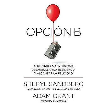 Opcin B: Afrontar La Adversidad, Desarrollar La Resiliencia y Alcanzar La Felicidad: Span-Lang Ed Option B: Facing Adversity,� Building Resilience, and Finding Joy